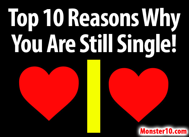 Top 10 Reasons Why You Are Still Single!