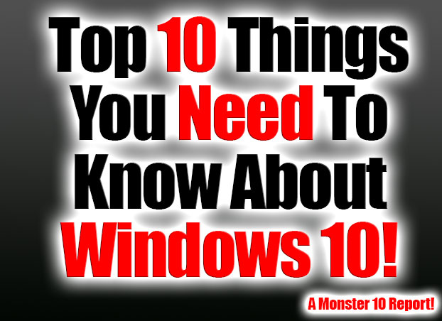 10 Things I Know About You: Top 10 Things You Need To Know About Windows 10